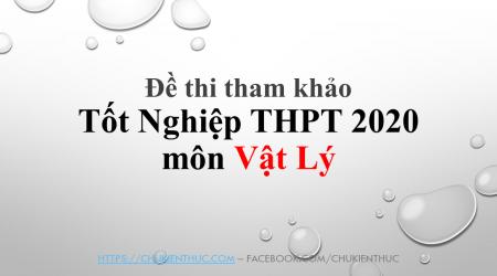 Đề thi tham khảo Tốt Nghiệp THPT 2020 môn Vật lý